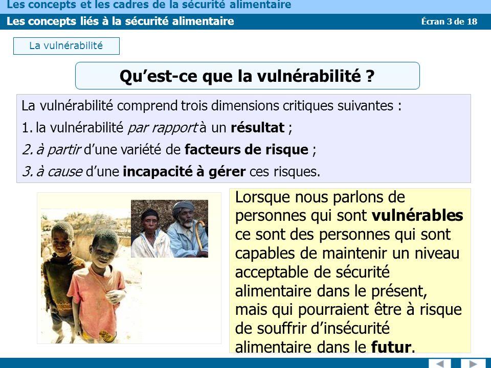 Écran 3 de 18 Les concepts et les cadres de la sécurité alimentaire Les concepts liés à la sécurité alimentaire La vulnérabilité Quest-ce que la vulnérabilité .