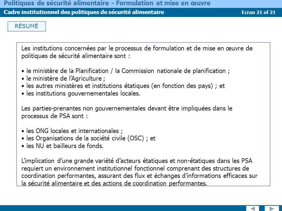 Ecran 21 of 21 Politiques de sécurité alimentaire - Formulation et mise en œuvre Cadre institutionnel des politiques de sécurité alimentaire RÉSUMÉ Le