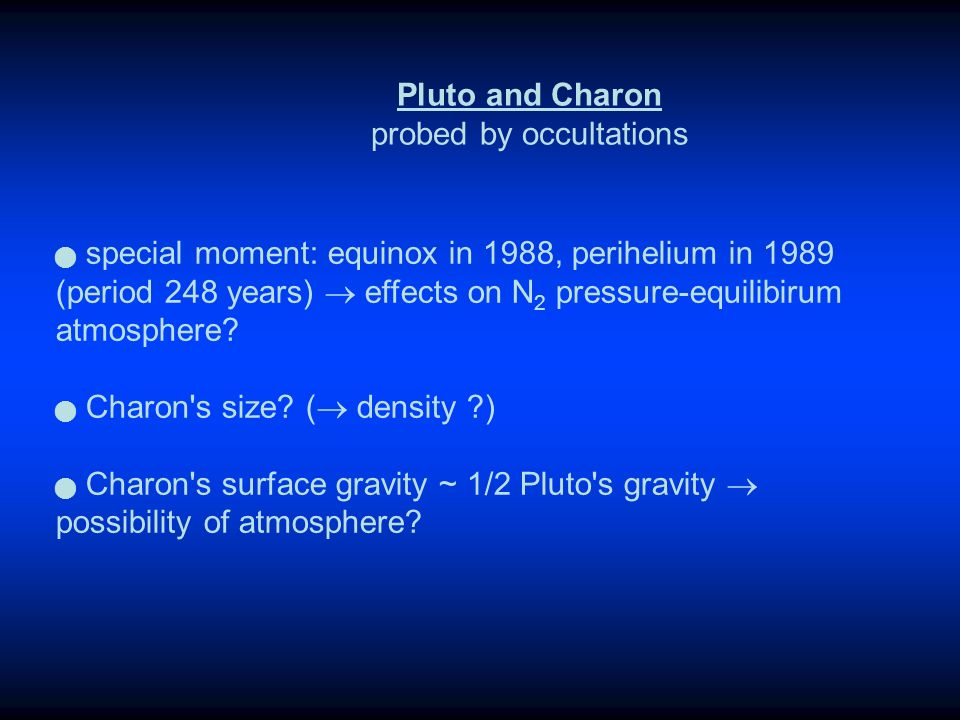 special moment: equinox in 1988, perihelium in 1989 (period 248 years) effects on N 2 pressure-equilibirum atmosphere? Charon's size? ( density ?) Cha