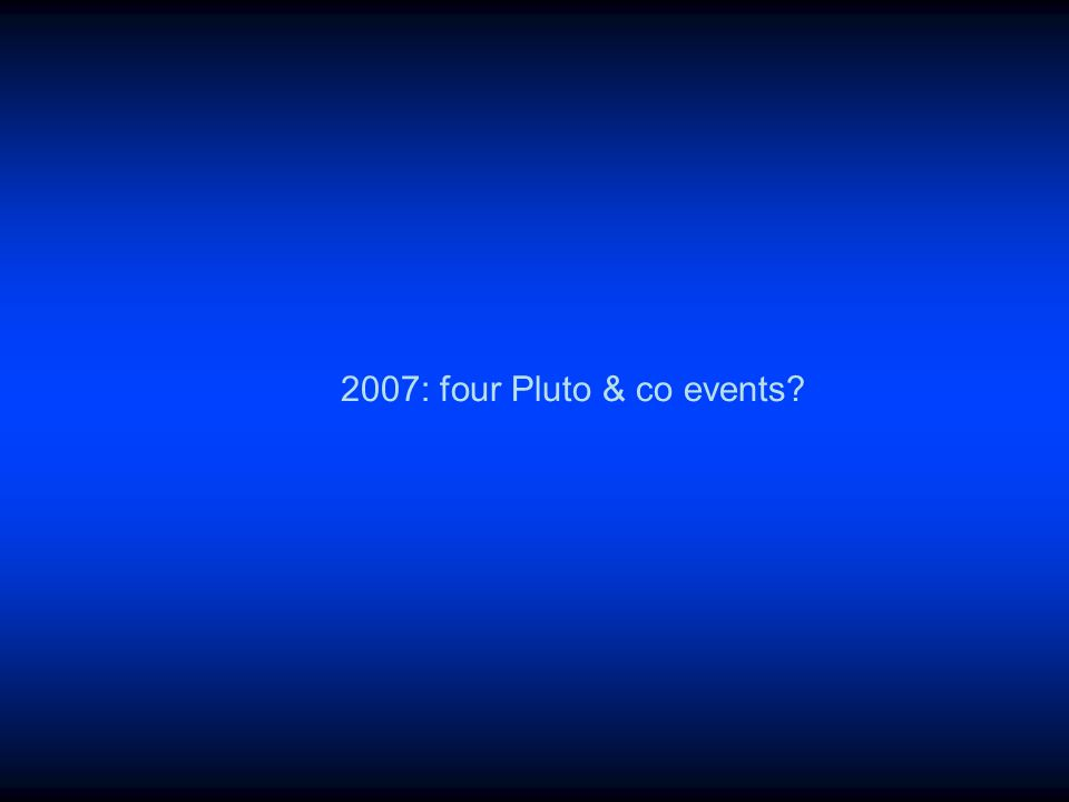 2007: four Pluto & co events?