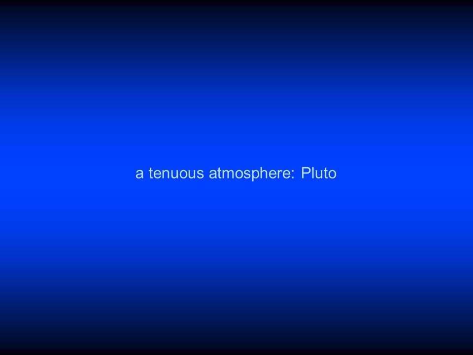 a tenuous atmosphere: Pluto
