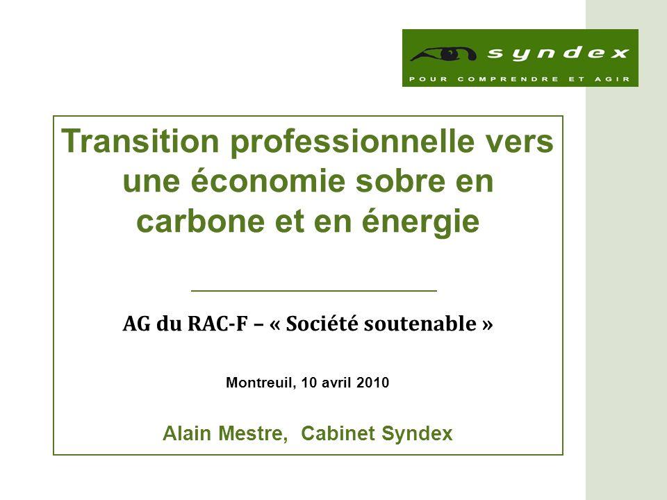 Transition professionnelle vers une économie sobre en carbone et en énergie AG du RAC-F – « Société soutenable » Montreuil, 10 avril 2010 Alain Mestre, Cabinet Syndex