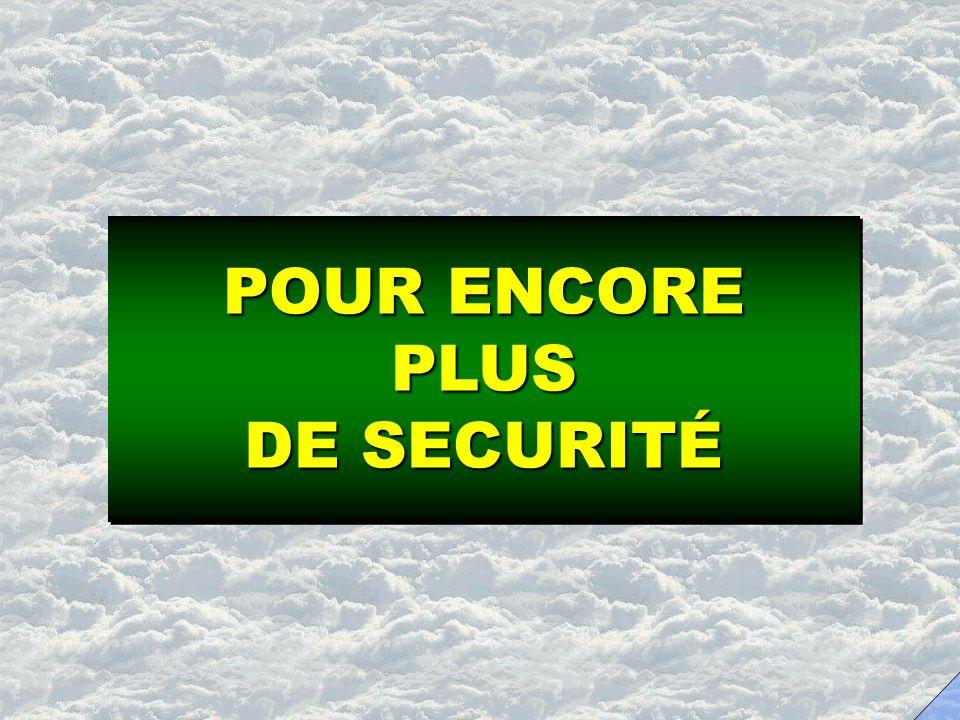 POUR ENCORE PLUS DE SECURITÉ POUR ENCORE PLUS DE SECURITÉ