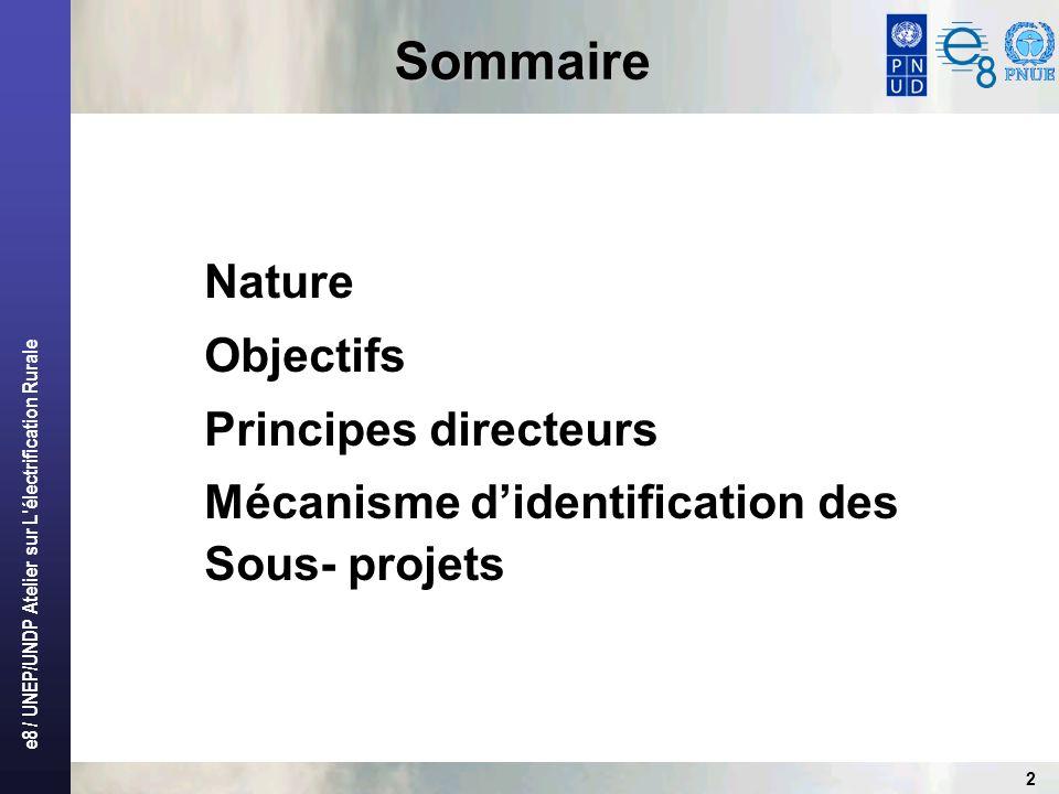 e8 / UNEP/UNDP Atelier sur L'électrification Rurale 2 Sommaire Nature Objectifs Principes directeurs Mécanisme didentification des Sous- projets