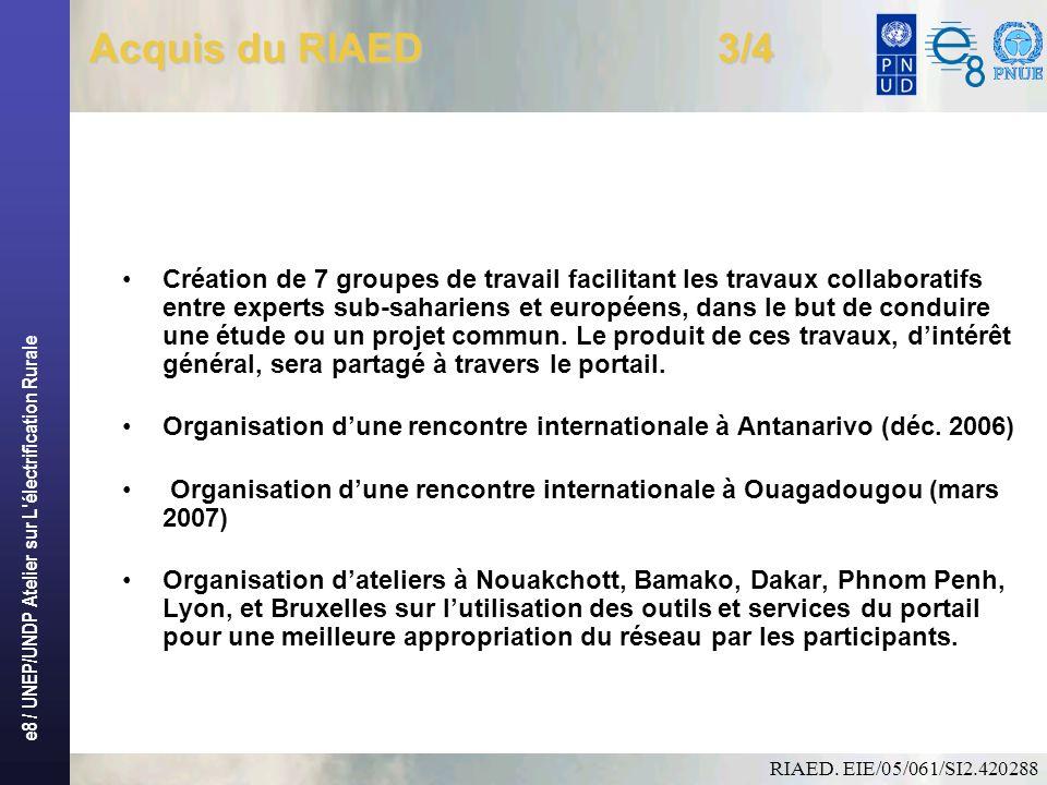 e8 / UNEP/UNDP Atelier sur L électrification Rurale Acquis du RIAED 3/4 Création de 7 groupes de travail facilitant les travaux collaboratifs entre experts sub-sahariens et européens, dans le but de conduire une étude ou un projet commun.