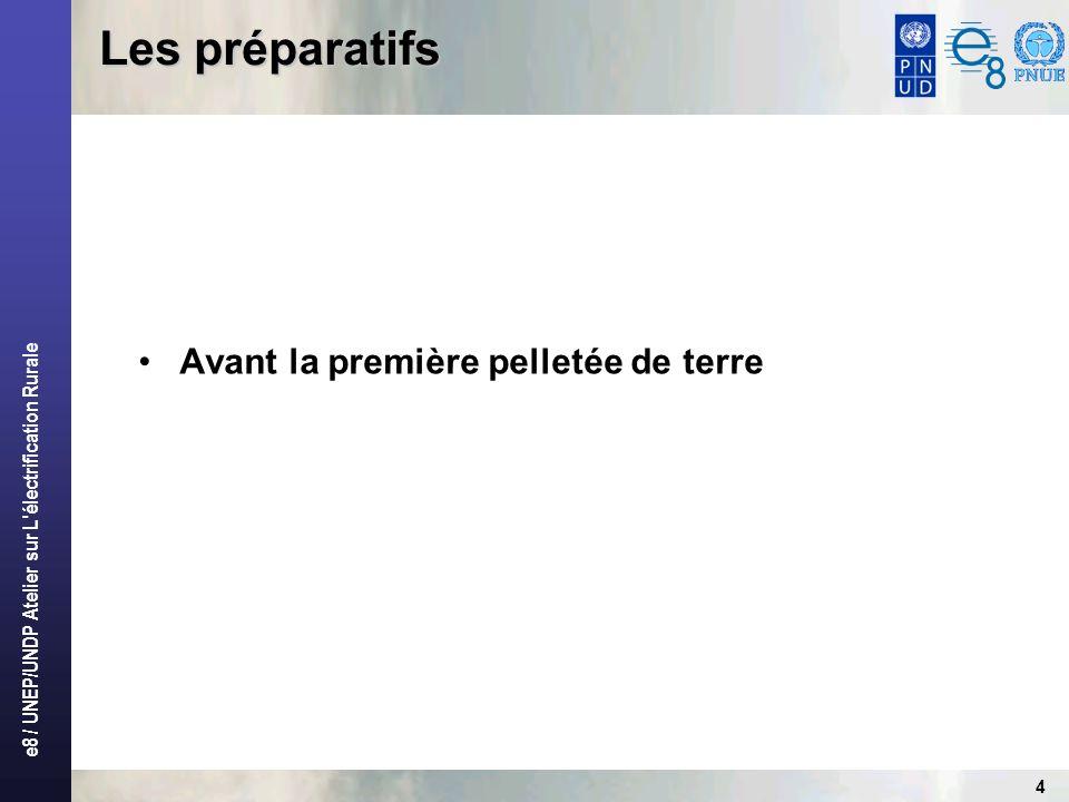 e8 / UNEP/UNDP Atelier sur L électrification Rurale 4 Les préparatifs Avant la première pelletée de terre