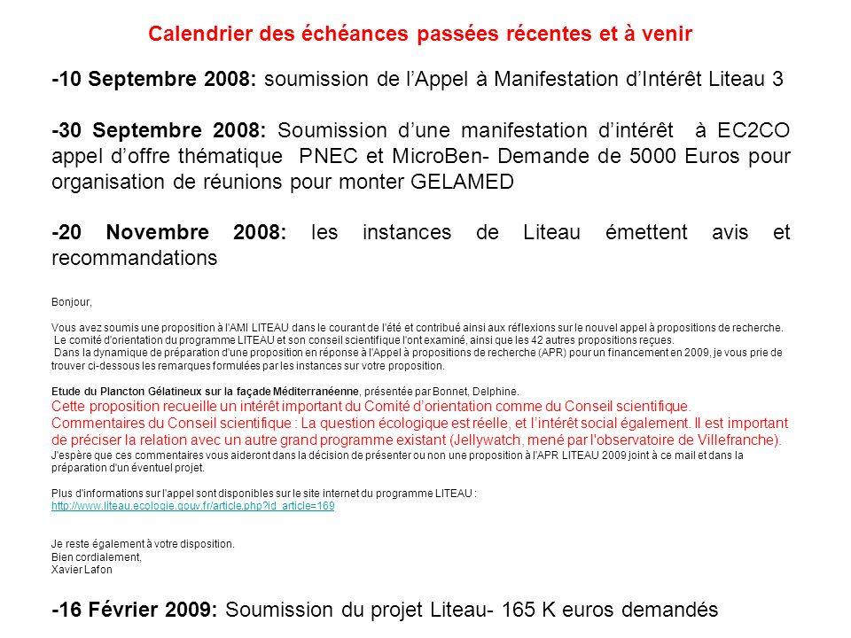 -10 Septembre 2008: soumission de lAppel à Manifestation dIntérêt Liteau 3 -30 Septembre 2008: Soumission dune manifestation dintérêt à EC2CO appel doffre thématique PNEC et MicroBen- Demande de 5000 Euros pour organisation de réunions pour monter GELAMED -20 Novembre 2008: les instances de Liteau émettent avis et recommandations Bonjour, Vous avez soumis une proposition à l AMI LITEAU dans le courant de l été et contribué ainsi aux réflexions sur le nouvel appel à propositions de recherche.