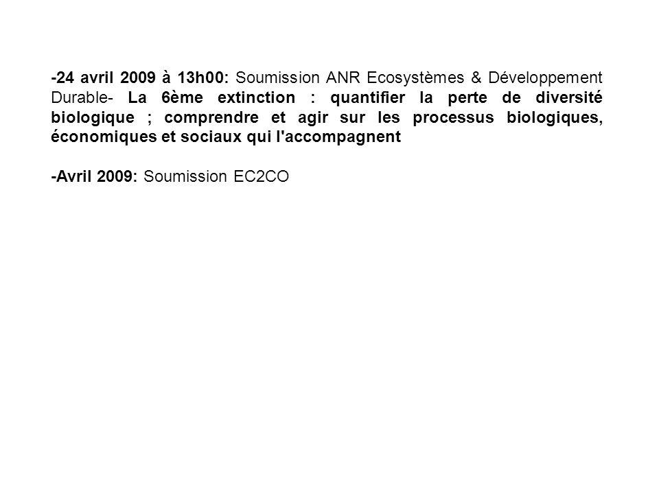 -24 avril 2009 à 13h00: Soumission ANR Ecosystèmes & Développement Durable- La 6ème extinction : quantifier la perte de diversité biologique ; comprendre et agir sur les processus biologiques, économiques et sociaux qui l accompagnent -Avril 2009: Soumission EC2CO