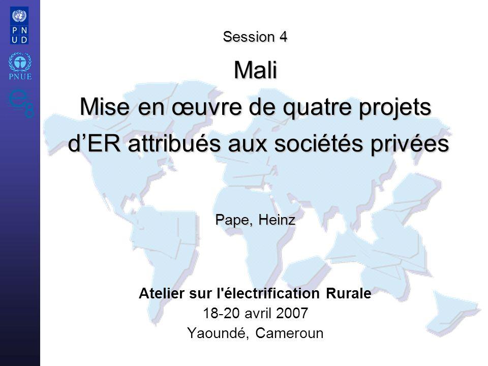 Atelier sur l'électrification Rurale 18-20 avril 2007 Yaoundé, Cameroun Session 4 Mali Mise en œuvre de quatre projets dER attribués aux sociétés priv