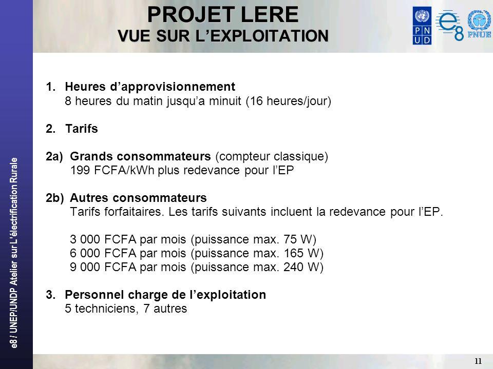 e8 / UNEP/UNDP Atelier sur L'électrification Rurale 11 PROJET LERE VUE SUR LEXPLOITATION 1.Heures dapprovisionnement 8 heures du matin jusqua minuit (
