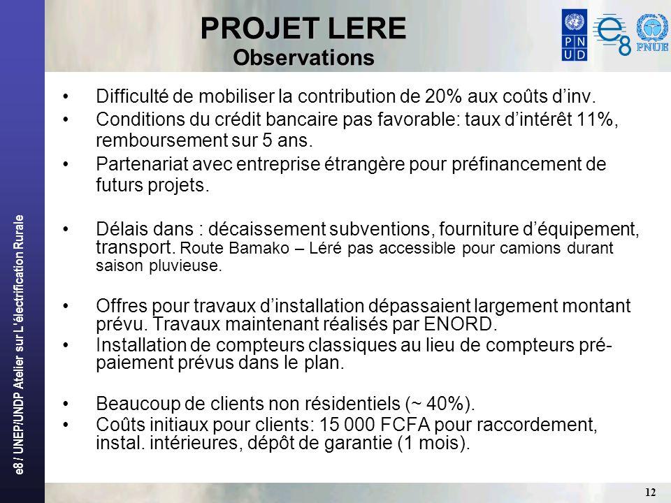 e8 / UNEP/UNDP Atelier sur L'électrification Rurale 12 PROJET LERE Observations Difficulté de mobiliser la contribution de 20% aux coûts dinv. Conditi