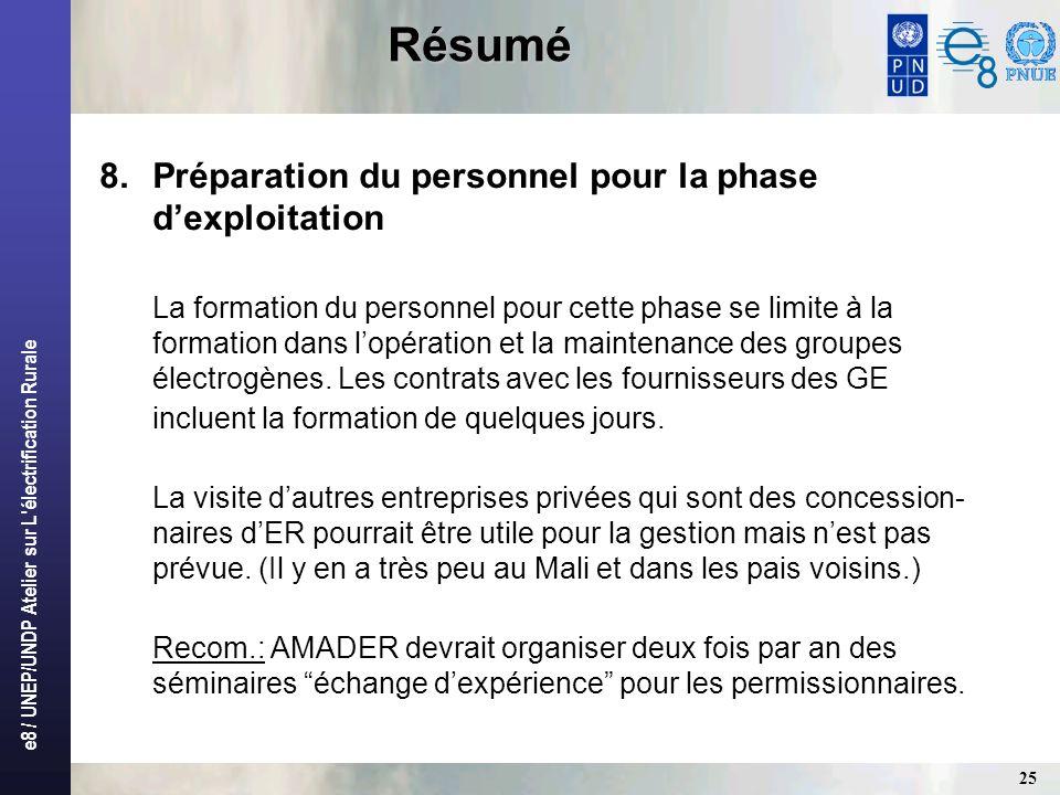 e8 / UNEP/UNDP Atelier sur L'électrification Rurale 25 Résumé 8.Préparation du personnel pour la phase dexploitation La formation du personnel pour ce