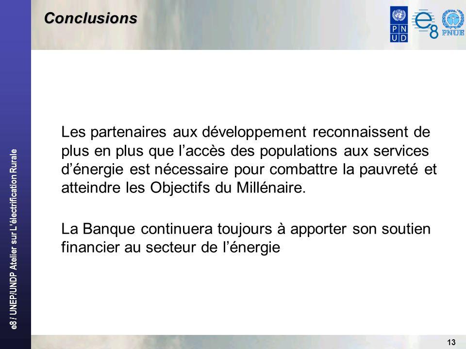 e8 / UNEP/UNDP Atelier sur L'électrification Rurale 13 Conclusions Les partenaires aux développement reconnaissent de plus en plus que laccès des popu