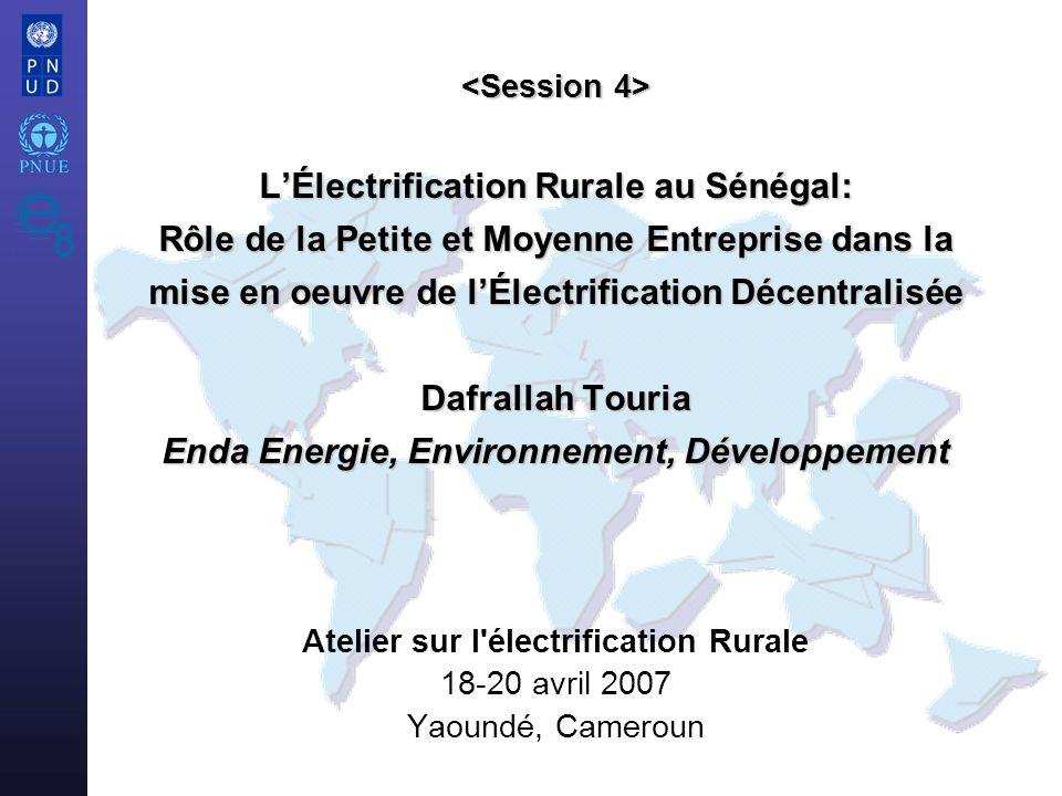 Atelier sur l électrification Rurale 18-20 avril 2007 Yaoundé, Cameroun LÉlectrification Rurale au Sénégal: Rôle de la Petite et Moyenne Entreprise dans la mise en oeuvre de lÉlectrification Décentralisée Dafrallah Touria Enda Energie, Environnement, Développement LÉlectrification Rurale au Sénégal: Rôle de la Petite et Moyenne Entreprise dans la mise en oeuvre de lÉlectrification Décentralisée Dafrallah Touria Enda Energie, Environnement, Développement