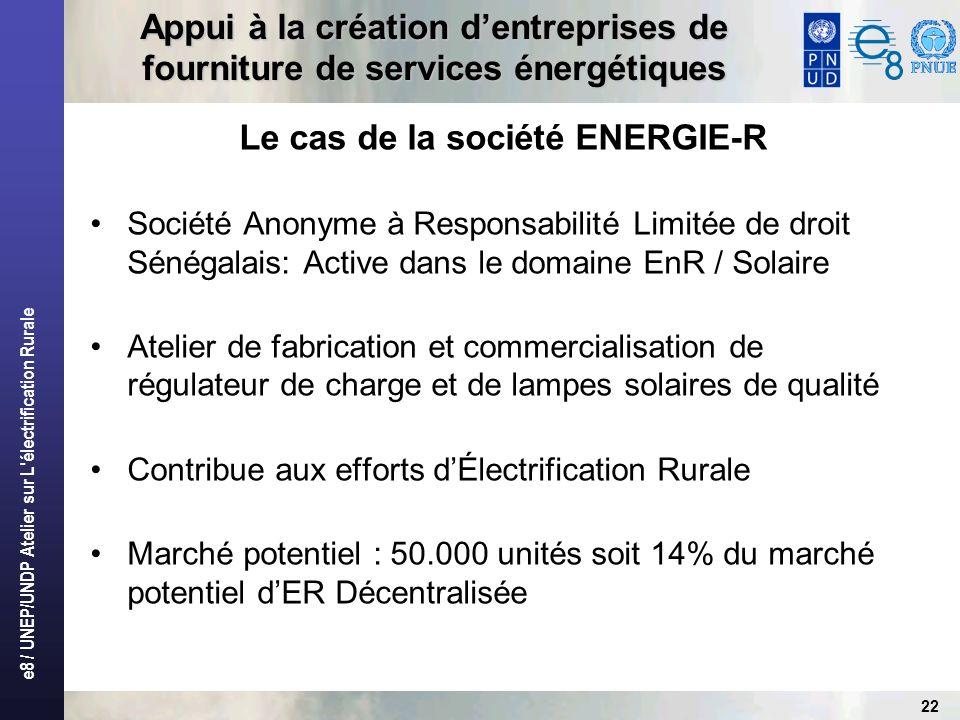 e8 / UNEP/UNDP Atelier sur L'électrification Rurale 22 Appui à la création dentreprises de fourniture de services énergétiques Le cas de la société EN
