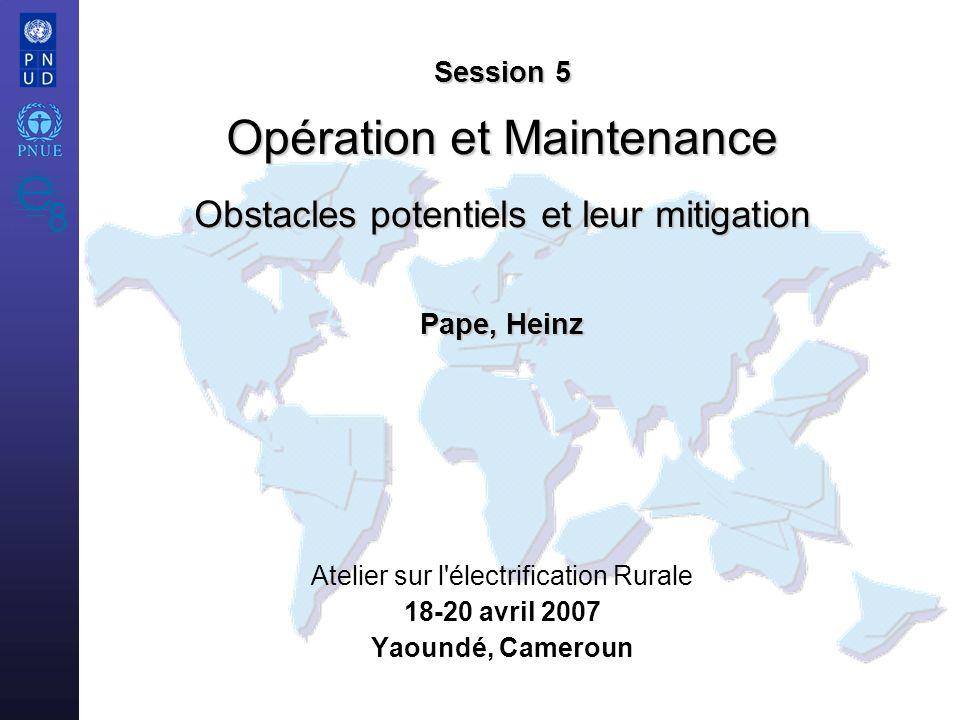 Atelier sur l'électrification Rurale 18-20 avril 2007 Yaoundé, Cameroun Session 5 Opération et Maintenance Obstacles potentiels et leur mitigation Pap