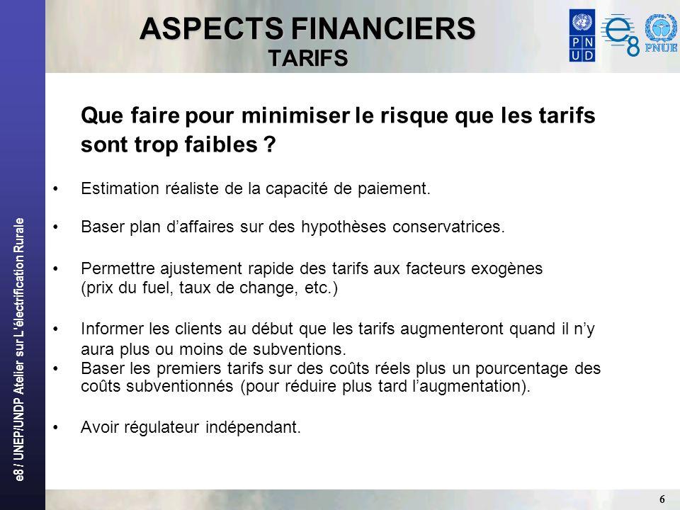 e8 / UNEP/UNDP Atelier sur L'électrification Rurale 6 ASPECTS FINANCIERS TARIFS Que faire pour minimiser le risque que les tarifs sont trop faibles ?