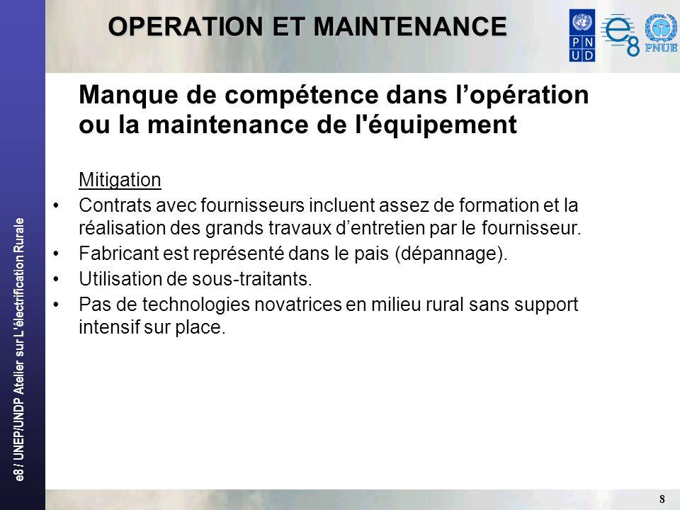 e8 / UNEP/UNDP Atelier sur L'électrification Rurale 8 OPERATION ET MAINTENANCE Manque de compétence dans lopération ou la maintenance de l'équipement