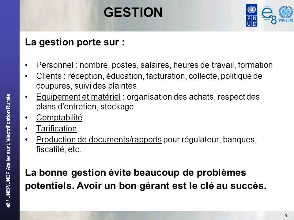 e8 / UNEP/UNDP Atelier sur L'électrification Rurale 9 GESTION La gestion porte sur : Personnel : nombre, postes, salaires, heures de travail, formatio