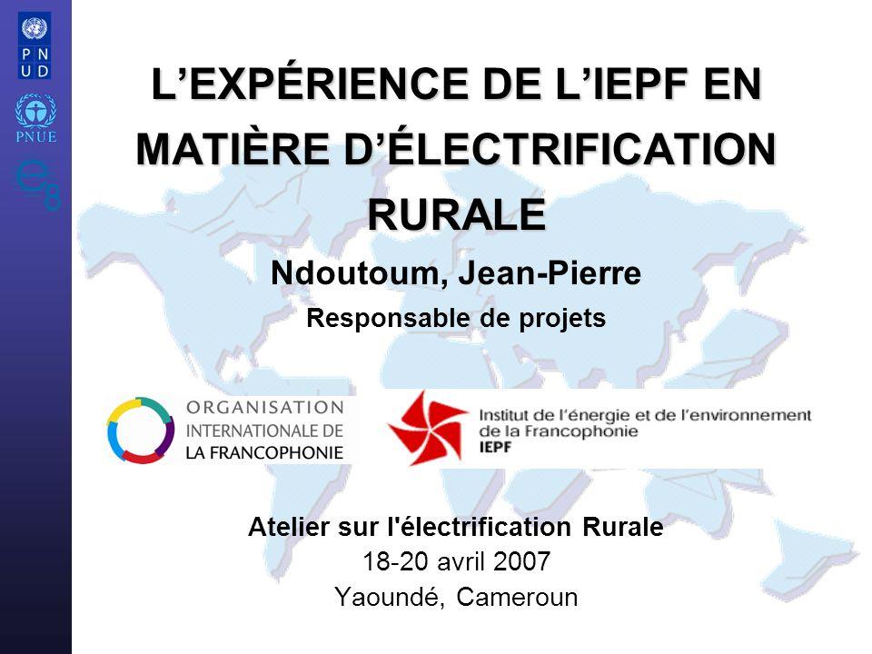 Atelier sur l électrification Rurale 18-20 avril 2007 Yaoundé, Cameroun LEXPÉRIENCE DE LIEPF EN MATIÈRE DÉLECTRIFICATION RURALE LEXPÉRIENCE DE LIEPF EN MATIÈRE DÉLECTRIFICATION RURALE Ndoutoum, Jean-Pierre Responsable de projets