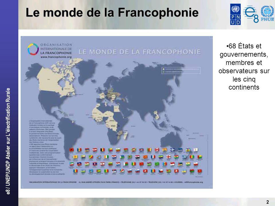 e8 / UNEP/UNDP Atelier sur L électrification Rurale 2 Le monde de la Francophonie 68 États et gouvernements, membres et observateurs sur les cinq continents