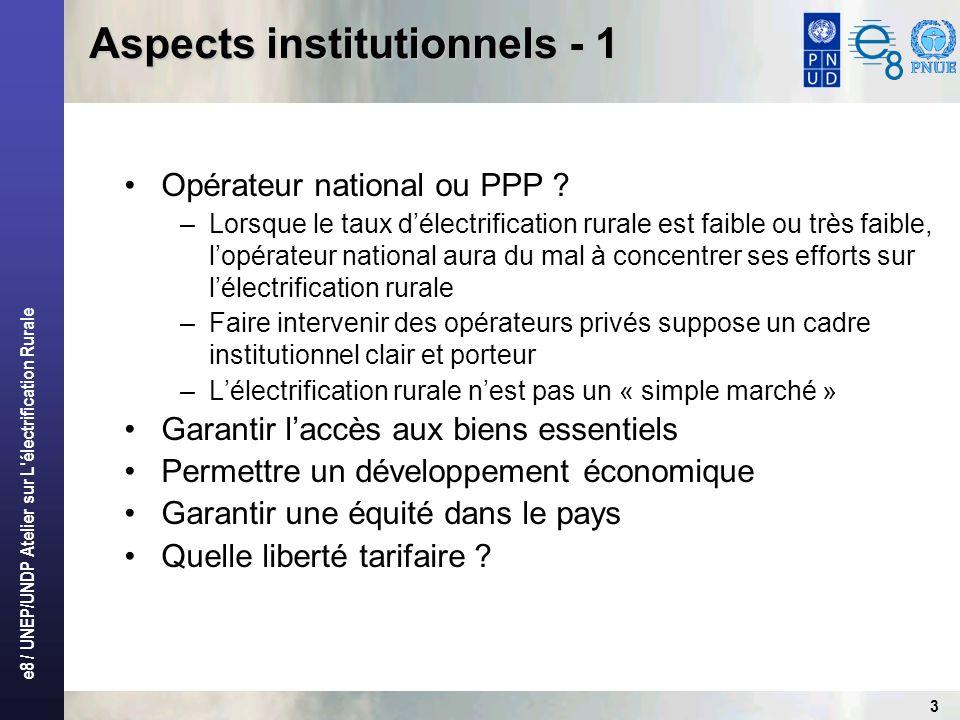 e8 / UNEP/UNDP Atelier sur L électrification Rurale 3 Aspects institutionnels - 1 Opérateur national ou PPP .
