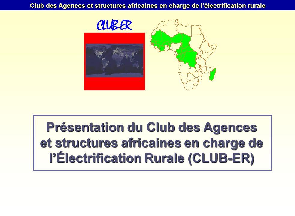 Club des Agences et structures africaines en charge de lélectrification rurale Présentation du Club des Agences et structures africaines en charge de lÉlectrification Rurale (CLUB-ER)