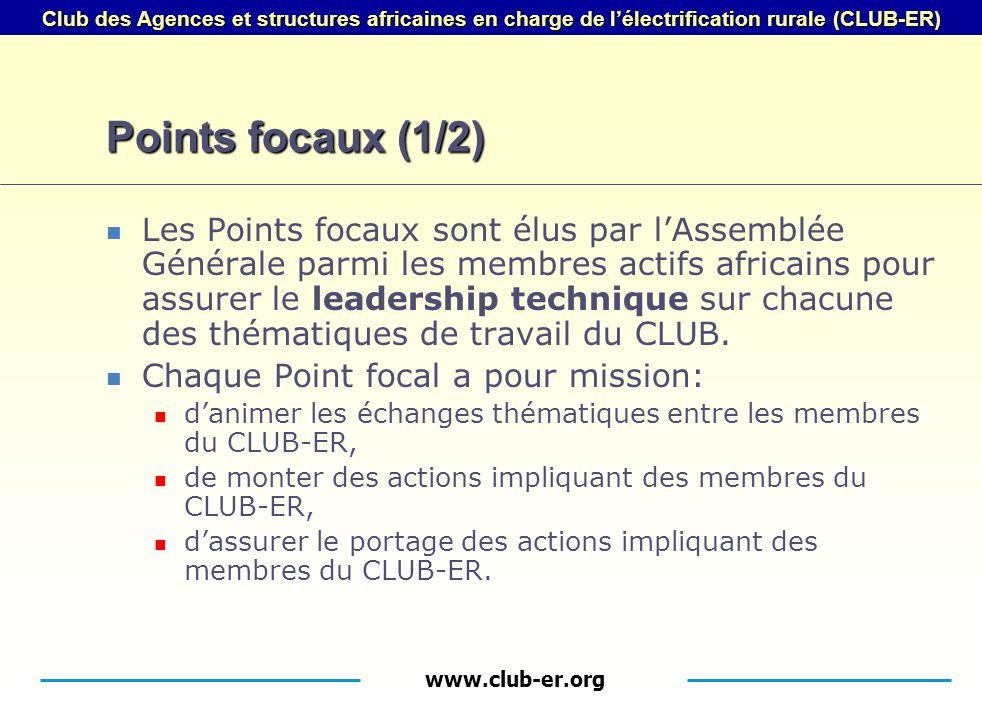 www.club-er.org Club des Agences et structures africaines en charge de lélectrification rurale (CLUB-ER) Points focaux (1/2) Les Points focaux sont élus par lAssemblée Générale parmi les membres actifs africains pour assurer le leadership technique sur chacune des thématiques de travail du CLUB.