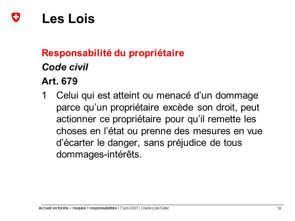 18 Accueil en forêts – risques + responsabilités | 7 juin 2007 | Claire-Lise Suter Les Lois Responsabilité du propriétaire Code civil Art.