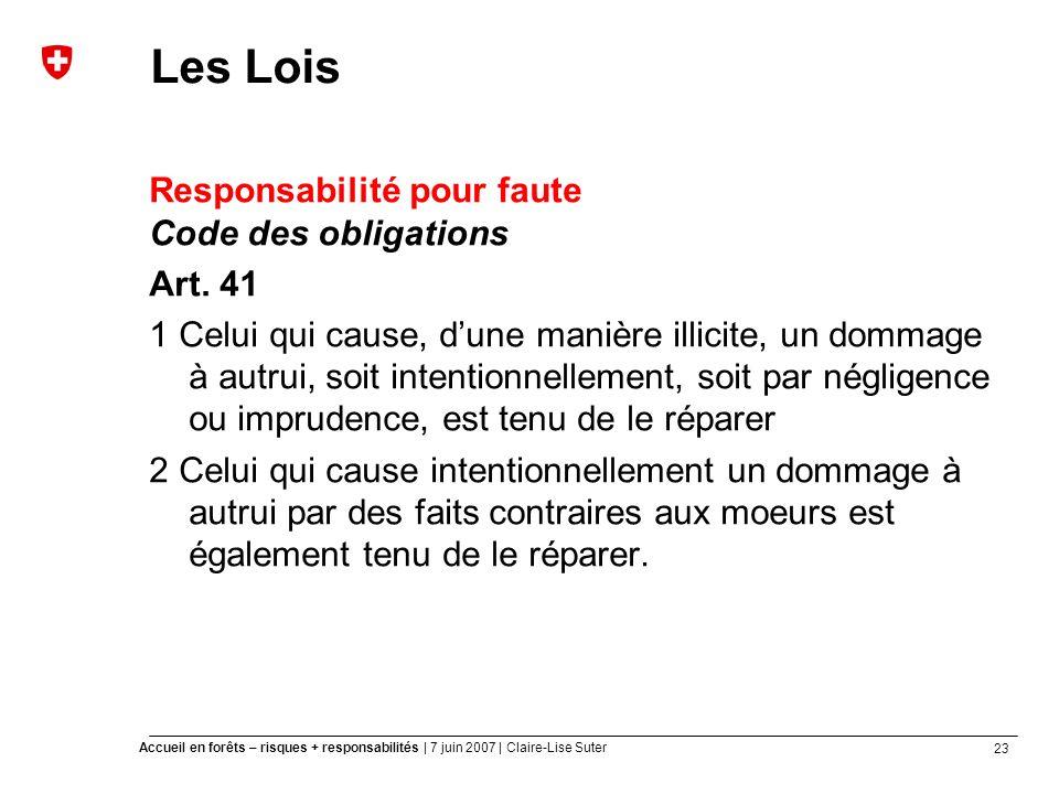 23 Accueil en forêts – risques + responsabilités | 7 juin 2007 | Claire-Lise Suter Les Lois Responsabilité pour faute Code des obligations Art.