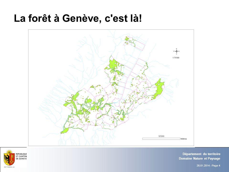 26.01.2014 - Page 4 Domaine Nature et Paysage Département du territoire La forêt à Genève, c'est là!