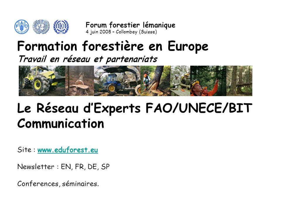 Le Réseau dExperts FAO/UNECE/BIT Communication Site : www.eduforest.euwww.eduforest.eu Newsletter : EN, FR, DE, SP Conferences, séminaires.