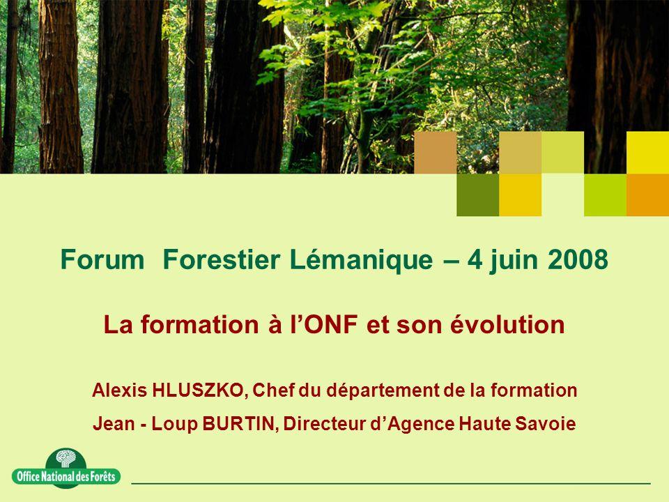Forum Forestier Lémanique – 4 juin 2008 La formation à lONF et son évolution Alexis HLUSZKO, Chef du département de la formation Jean - Loup BURTIN, D