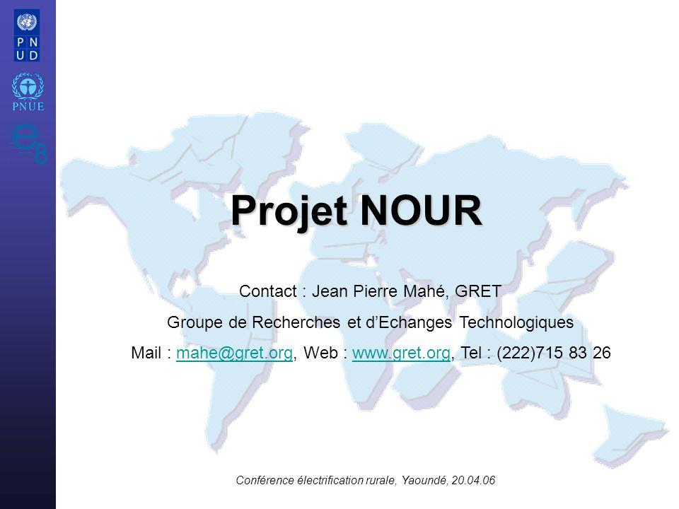 Projet NOUR Contact : Jean Pierre Mahé, GRET Groupe de Recherches et dEchanges Technologiques Mail : mahe@gret.org, Web : www.gret.org, Tel : (222)715