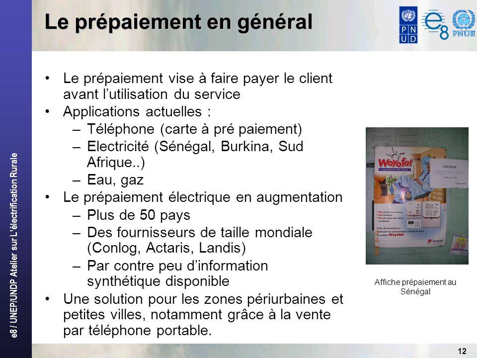 e8 / UNEP/UNDP Atelier sur L'électrification Rurale 12 Le prépaiement en général Le prépaiement vise à faire payer le client avant lutilisation du ser