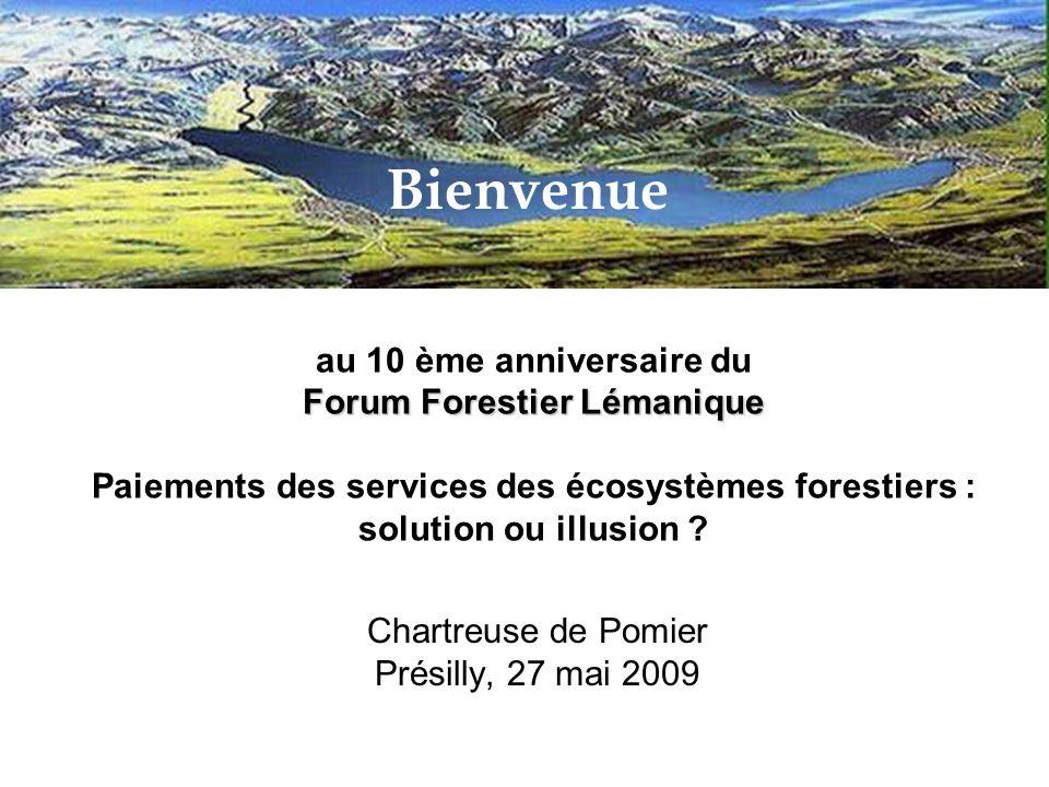 Forum Forestier Lémanique au 10 ème anniversaire du Forum Forestier Lémanique Paiements des services des écosystèmes forestiers : solution ou illusion .