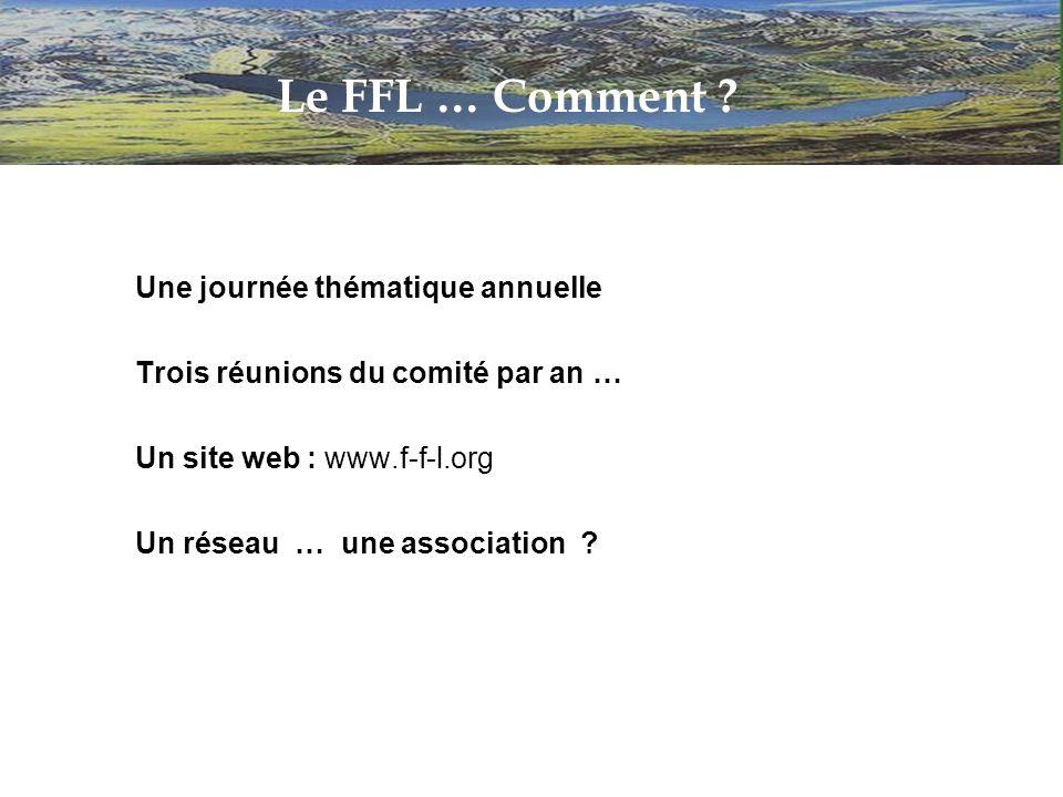 Une journée thématique annuelle Trois réunions du comité par an … Un site web : www.f-f-l.org Un réseau … une association .