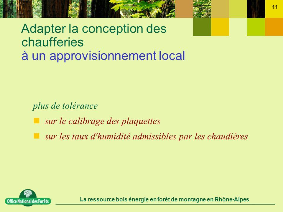 La ressource bois énergie en forêt de montagne en Rhône-Alpes 11 Adapter la conception des chaufferies à un approvisionnement local plus de tolérance