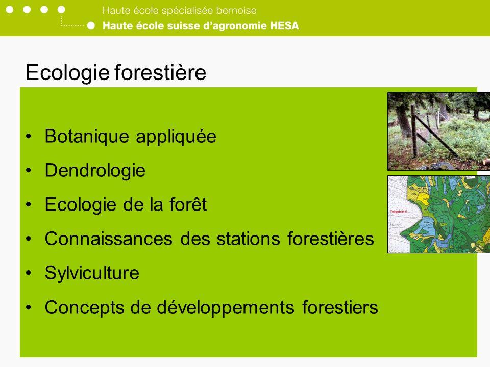 Ecologie forestière Botanique appliquée Dendrologie Ecologie de la forêt Connaissances des stations forestières Sylviculture Concepts de développements forestiers
