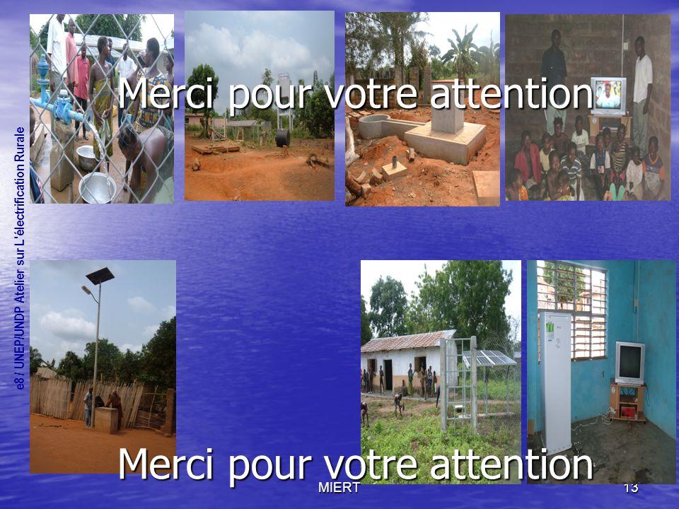 MIERT13 e8 / UNEP/UNDP Atelier sur L électrification Rurale Merci pour votre attention