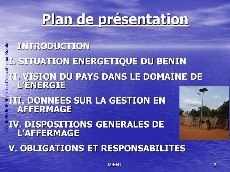 MIERT2 Plan de présentation INTRODUCTION I.SITUATION ENERGETIQUE DU BENIN II.