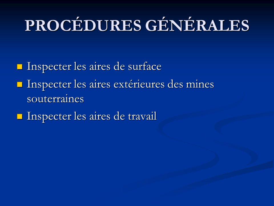 PROCÉDURES GÉNÉRALES Inspecter les aires de surface Inspecter les aires de surface Inspecter les aires extérieures des mines souterraines Inspecter les aires extérieures des mines souterraines Inspecter les aires de travail Inspecter les aires de travail