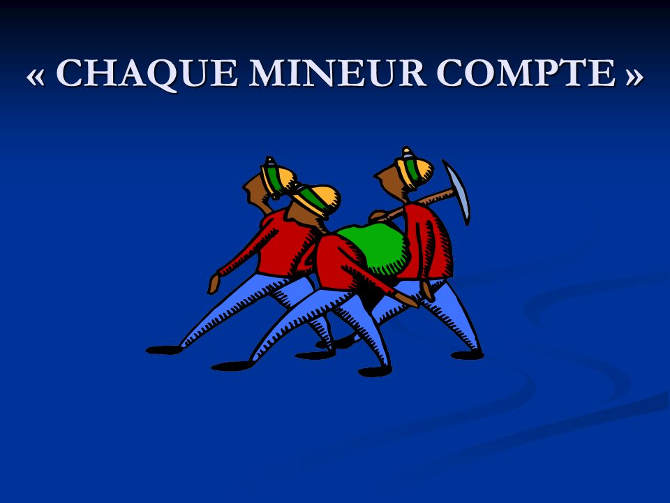 « CHAQUE MINEUR COMPTE »