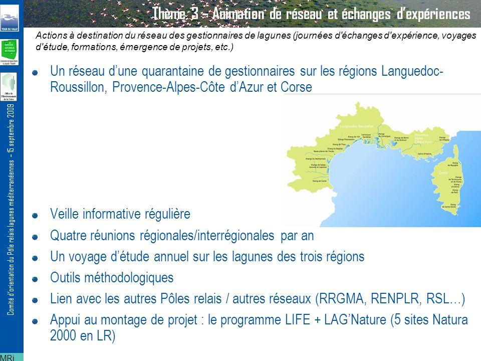 Comité dorientation du Pôle relais lagunes méditerranéennes – 15 septembre 2009 Thème 3 – Animation de réseau et échanges dexpériences LIFE+LAGNature: « Créer un réseau de sites démonstratifs lagunaires et dunaires sur le littoral méditerranéen en Languedoc-Roussillon » MRi/FL