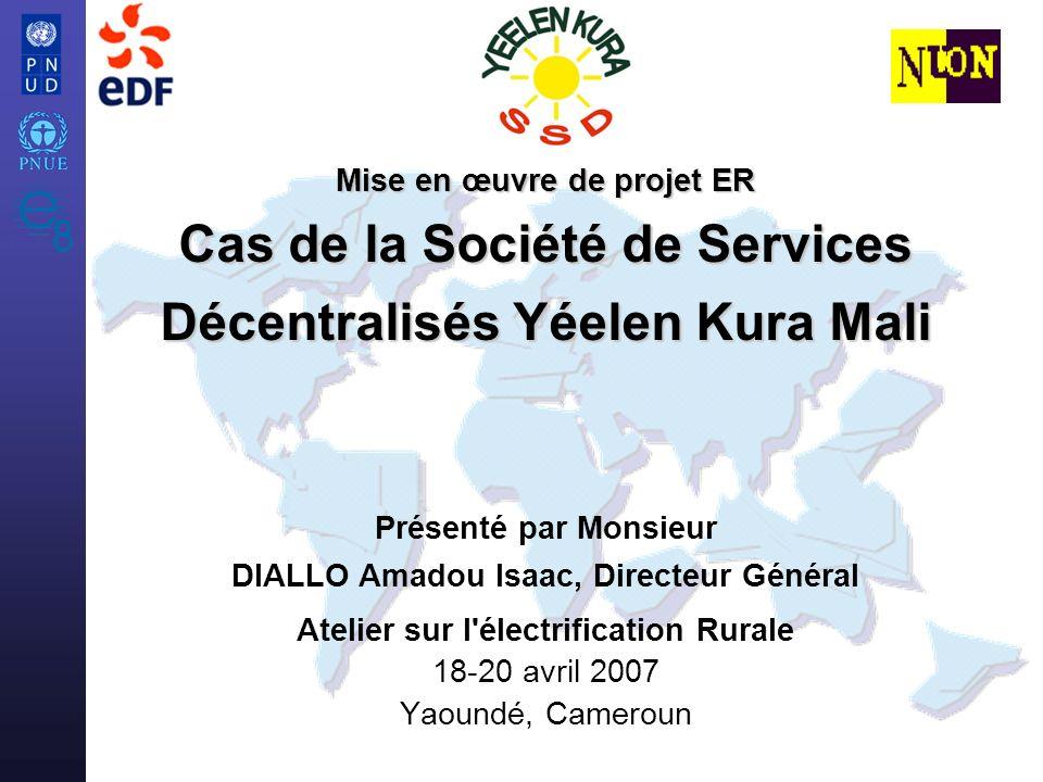 e8 / UNEP/UNDP Atelier sur L électrification Rurale 2 Yéelen Kura (nouvelle lumière en language bambara) est la Société de Services Décentralisés (SSD) créée par EDF et NUON pour vendre des services énergétiques aux populations rurales de la zone cotonnière au sud est du Mali.
