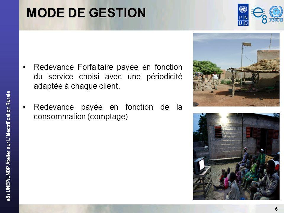 e8 / UNEP/UNDP Atelier sur L'électrification Rurale 6 MODE DE GESTION Redevance Forfaitaire payée en fonction du service choisi avec une périodicité a