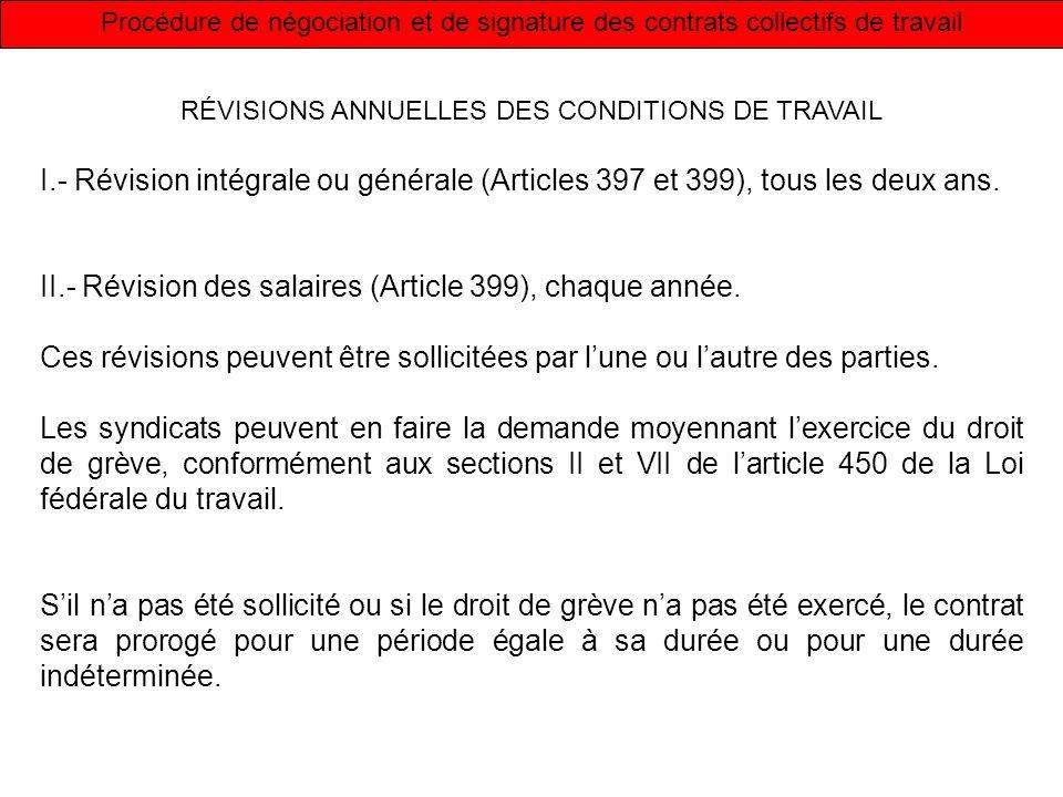 Procédure de négociation et de signature des contrats collectifs de travail RÉVISIONS ANNUELLES DES CONDITIONS DE TRAVAIL I.- Révision intégrale ou générale (Articles 397 et 399), tous les deux ans.