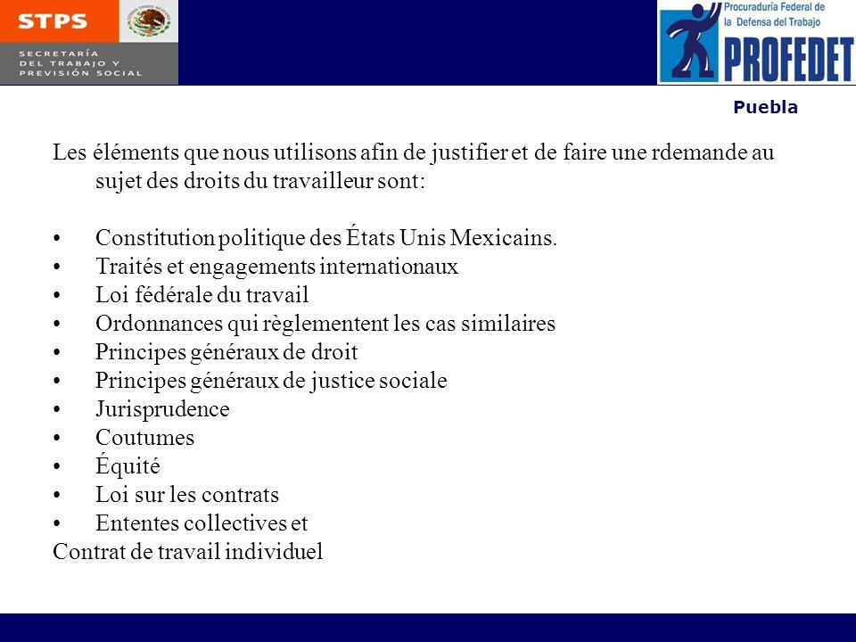 Puebla Les éléments que nous utilisons afin de justifier et de faire une rdemande au sujet des droits du travailleur sont: Constitution politique des États Unis Mexicains.