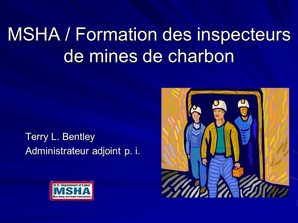 MSHA / Formation des inspecteurs de mines de charbon Terry L. Bentley Administrateur adjoint p. i.