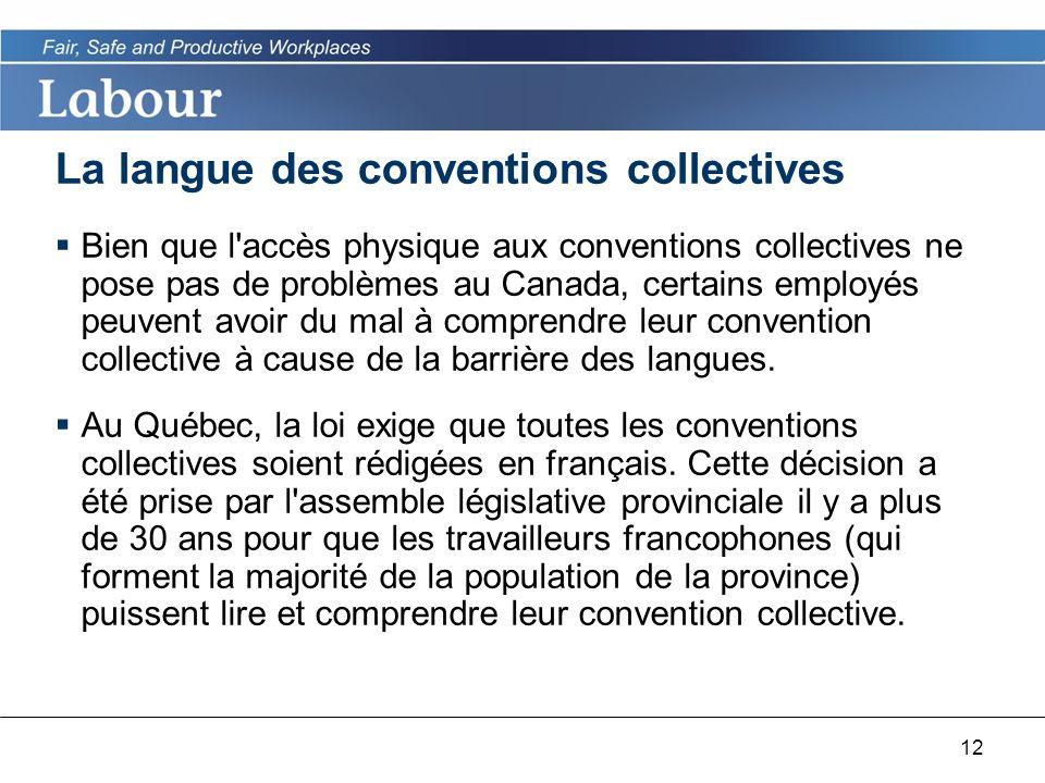 12 La langue des conventions collectives Bien que l accès physique aux conventions collectives ne pose pas de problèmes au Canada, certains employés peuvent avoir du mal à comprendre leur convention collective à cause de la barrière des langues.